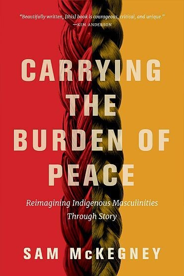 Carrying the Burden of Peace: Reimagining Indigenous Masculinities Through Story