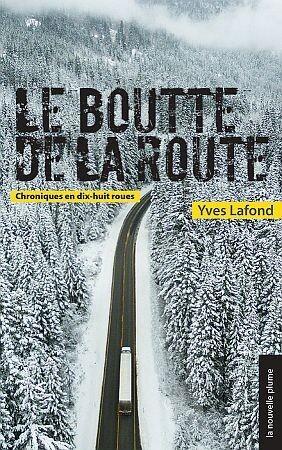Boutte De La Route, Le: Chroniques en dix-huit roues