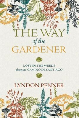 Way of the Gardener, The: Lost in the Weeds along the Camino De Santiago