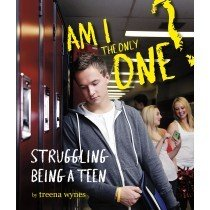 Am I the Only One?: Struggling Being a Teen