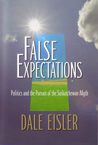 False Expectations: Politics and the Pursuit of the Saskatchewan Myth