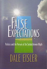 False Expectations: Politics and the Pursuit of the Saskatchewan Myth