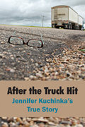 After the Truck Hit: Jennifer Kuchinka's True Story