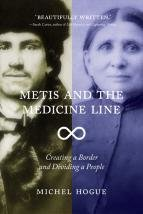 Metis and the Medicine Line: Creating a Border and Dividing a People
