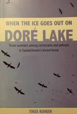When The Ice Goes Out on Doré Lake: Three summers among cormorants and pelicans in Saskatchewan's boreal forest
