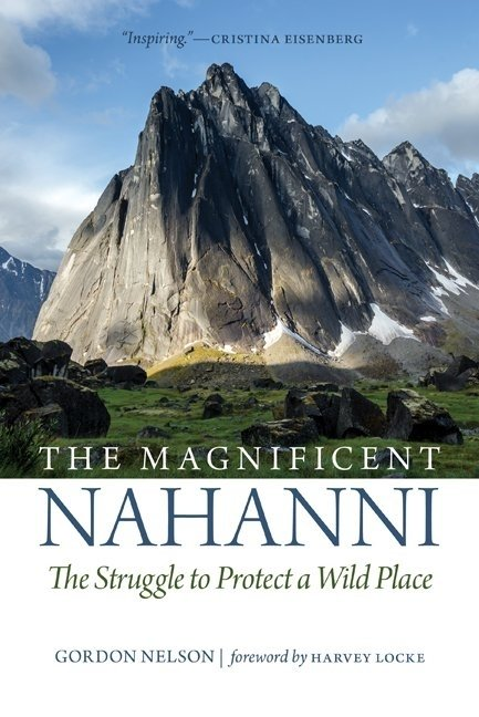 Magnificent Nahanni, The: The Struggle to Protect a Wild Place