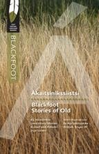 Akaitsinikssiistsi: Blackfoot Stories of Old