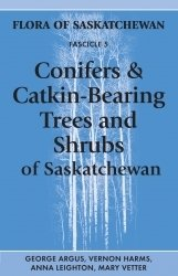 Conifers & Catkin-Bearing Trees and Shrubs of Saskatchewan: Flora of Saskatchewan Fascicle 5
