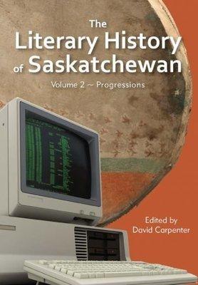 Literary History of Saskatchewan, Volume 2, The: Progressions