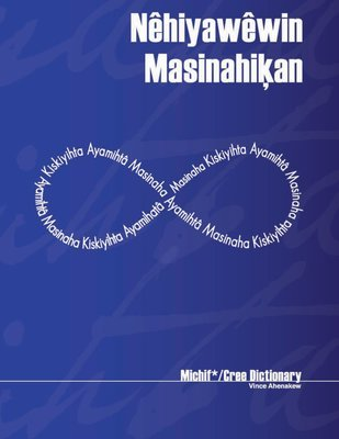 Nēhiyawēwin masinahiķan: Michif*/Cree Dictionary