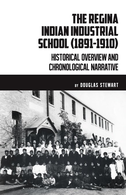 Regina Indian Industrial School (1891 - 1910): Historical Overview and Chronological Narrative