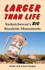 Larger than Life: Saskatchewan's BIG Roadside Monuments