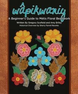 Wapikwaniy: A Beginner's Guide to Metis Floral Beadwork