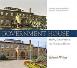 Government House, Regina, Saskatchewan: An Illustrated History