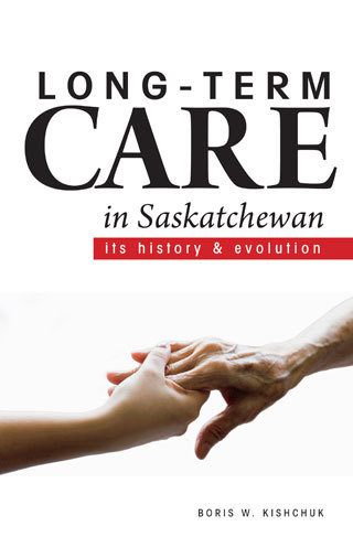 Long-Term Care in Saskatchewan: Its History and Evolution