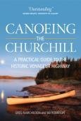 Canoeing The Churchill, 2nd Edition: A Practical Guide to the Historic Voyageur Highway