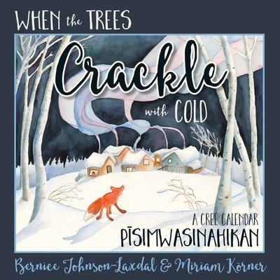 When the Trees Crackle with Cold (Softcover): A Cree Calendar, PISIMWASINAHIKAN