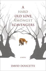 Hard Old Love Amongst Scavengers, A: A Novel