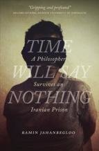 Time Will Say Nothing: A Philosopher Survives an Iranian Prison