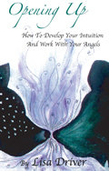 Opening Up: How to Develop Your Intuition and Work With Your Angels