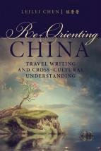 Re-Orienting China: Travel Writing And Cross-Cultural Understanding