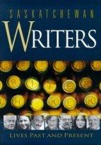 Saskatchewan Writers: Lives Past and Present