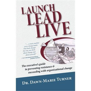 Launch, Lead, Live: The Executive's Guide to Preventing Resistance & Succeeding with Organizational Change