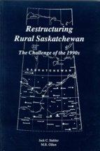 Restructuring Rural Saskatchewan: The Challenge of the 1990's