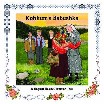 Kohkum's Babushka: A Magical Métis/Ukrainian Tale