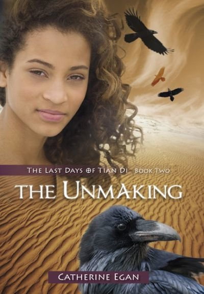 Unmaking, The: The Last Days of Tian Di Book Two