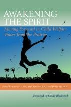 Awakening the Spirit: Moving Forward in Child Welfare: Voices from the Prairies