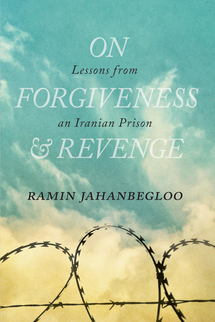 On Forgiveness & Revenge: Lessons from an Iranian Prison