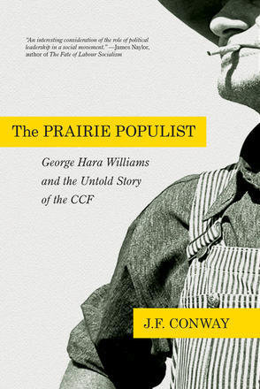 Prairie Populist, The: George Hara Williams and the Untold Story of the CCf