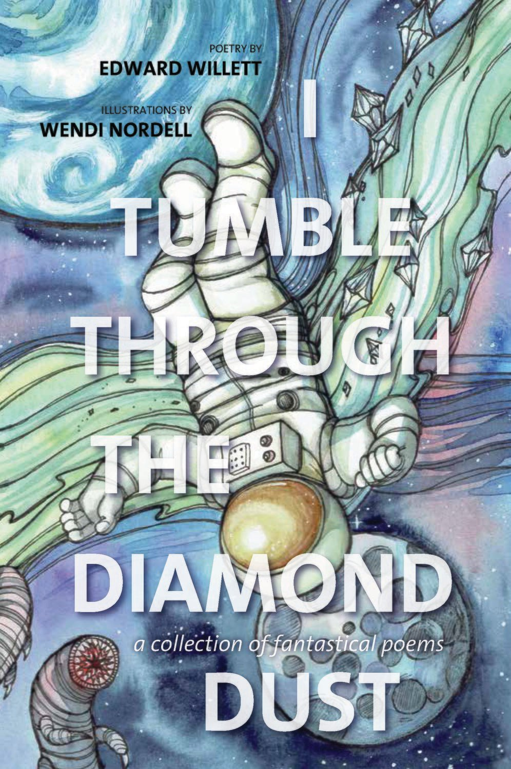 I Tumble Through The Diamond Dust: a collection of fantastical poems