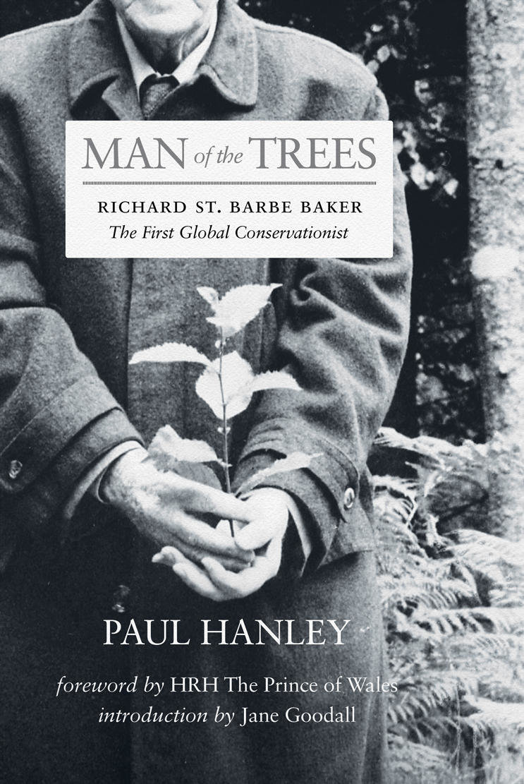 Man of the Trees: Richard St. Barbe Baker, the First Global Conservationist