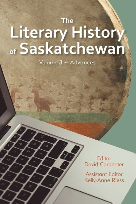Literary History of Saskatchewan Volume 3, The: Advances