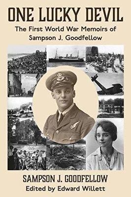 One Lucky Devil: The First World War Memoirs of Sampson J. Goodfellow