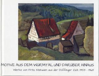 Motive aus dem Würmtal und Darüber Hinaus: Werke von Fritz Stehwien aus der Döffinger Zeit, 1958-1668