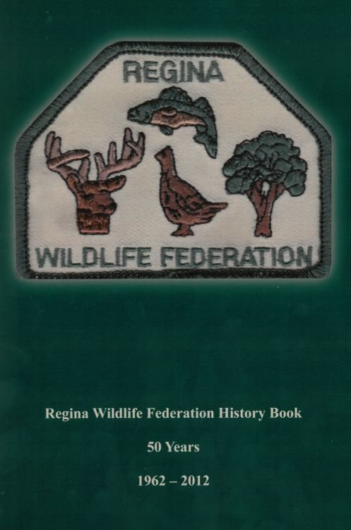 Regina Wildlife Federation History Book: 50 Years, 1962 - 2012