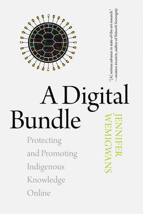 Digital Bundle, A: Protecting and Promoting Indigenous Knowledge Online