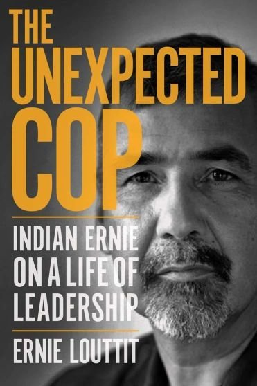 Unexpected Cop, The: Indian Ernie on a Life of Leadership
