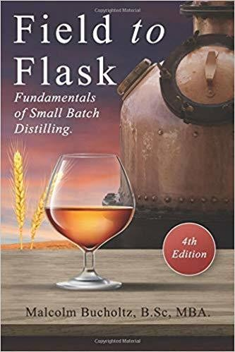 Field to Flask (4th Edition): Fundamentals of Small Batch Distilling.