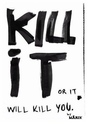 Kill it or it will kill you, the book