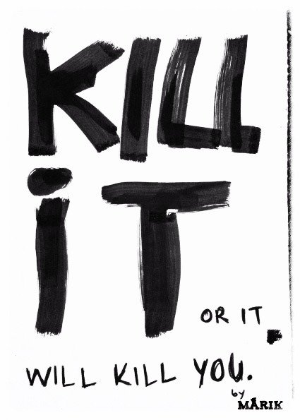 Kill it or it will kill you, the book