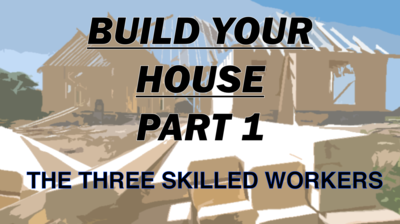 BUILD YOUR HOUSE 1 - THE THREE WORKERS