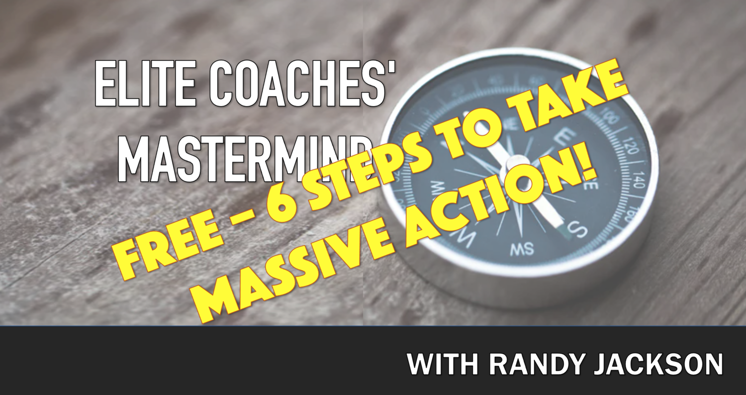 FREE! - ELITE COACHES MASTERMIND - 6 STEPS TO TAKE MASSIVE ACTION