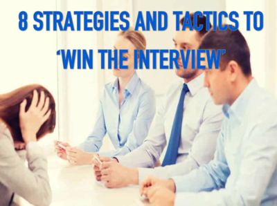 STRATEGIES AND TACTICS TO WIN THE INTERVIEW - 8 STEPS FOR SUCCESS ON YOUR NEXT INTERVIEW SALE 25% OFF FOR A LIMITED TIME!