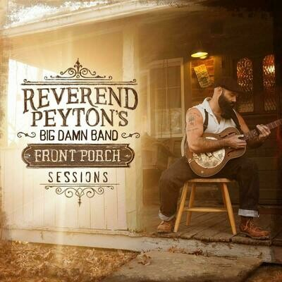 Reverend Peyton's Big Damn Band - Front Porch Sessions [LP]