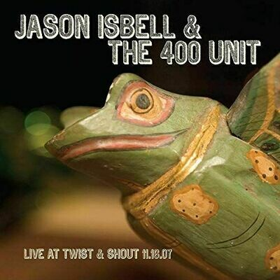 Jason Isbell & The 400 Unit - Live at Twist And Shout [LP]