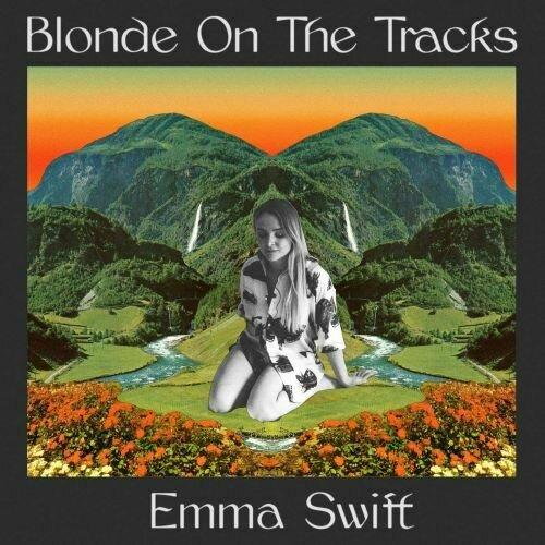 Emma Swift - Blonde On The Tracks [LP]